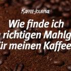 Wie finde ich den richtigen Mahlgrad für meinen Kaffee?