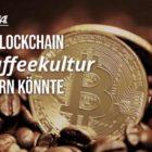 Wie die Blockchain die Kaffeekultur verändern könnte