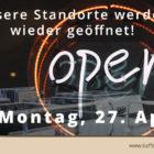 Standorte ab dem 27. April wieder geöffnet