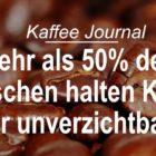Mehr als 50% der Deutschen halten Kaffee für unverzichtbar