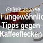 3 ungewöhnliche Tipps gegen Kaffeeflecken