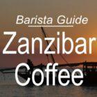 Barista Guide: Zanzibar Coffee